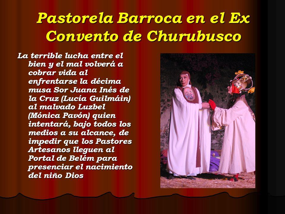 Pastorela Barroca en el Ex Convento de Churubusco La terrible lucha entre el bien y el mal volverá a cobrar vida al enfrentarse la décima musa Sor Jua