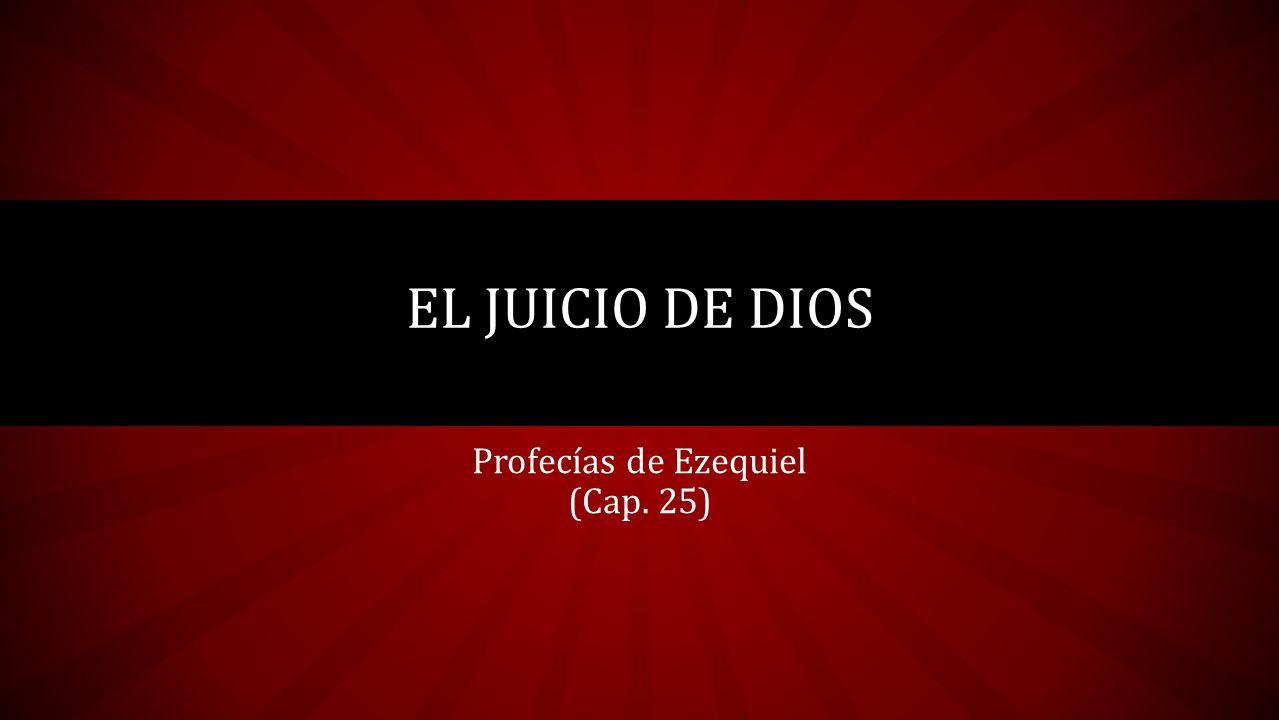 DIOS INDICO A EZEQUIEL QUE PRONUNCIARA UNA SERIE DE JUICIOS CONTRA SIETE NACIONES: AMÒN MOAB EDOM FILISTEA Tiro Sidón Egipto