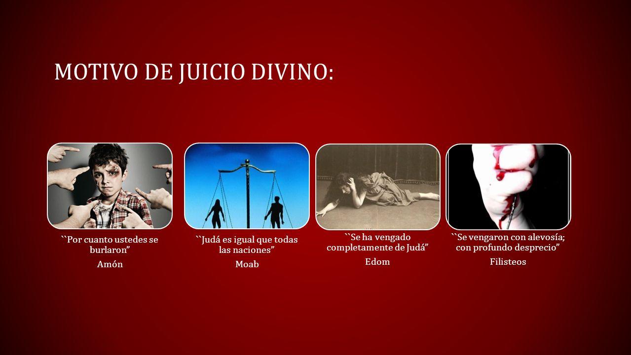 MOTIVO DE JUICIO DIVINO: ``Por cuanto ustedes se burlaron Amón ``Judá es igual que todas las naciones Moab ``Se vengaron con alevosía; con profundo de