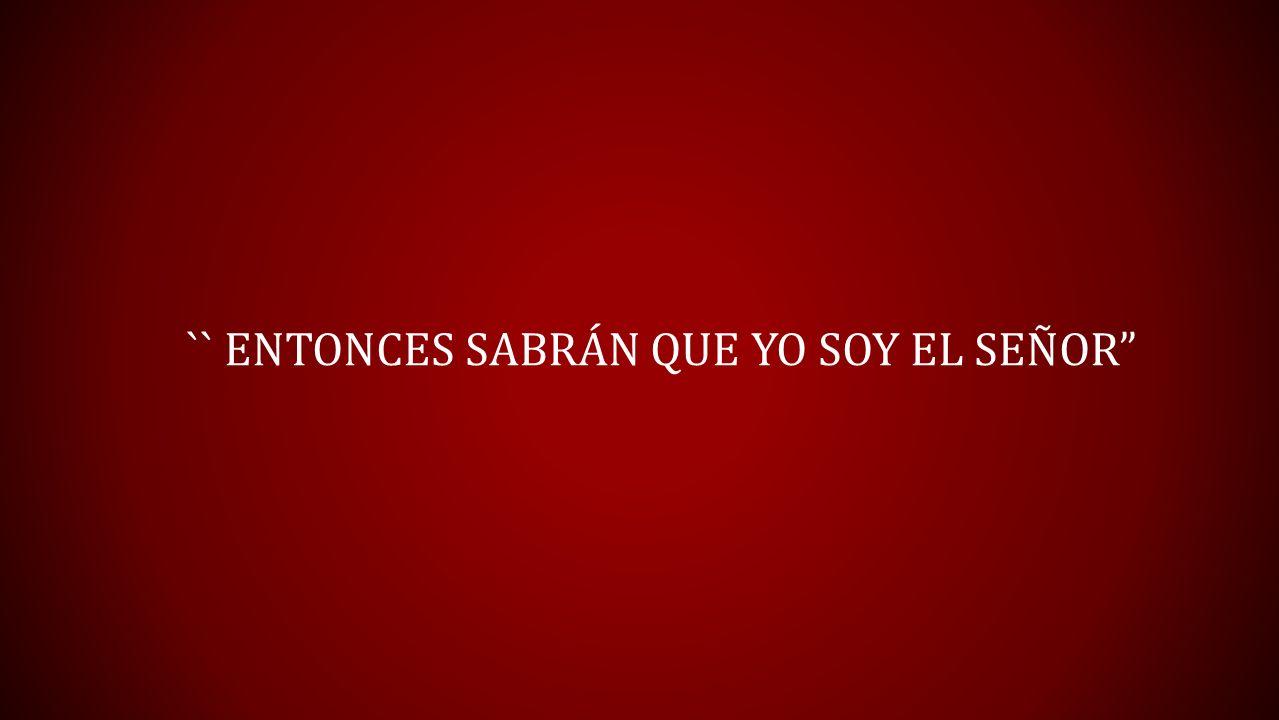 `` ENTONCES SABRÁN QUE YO SOY EL SEÑOR