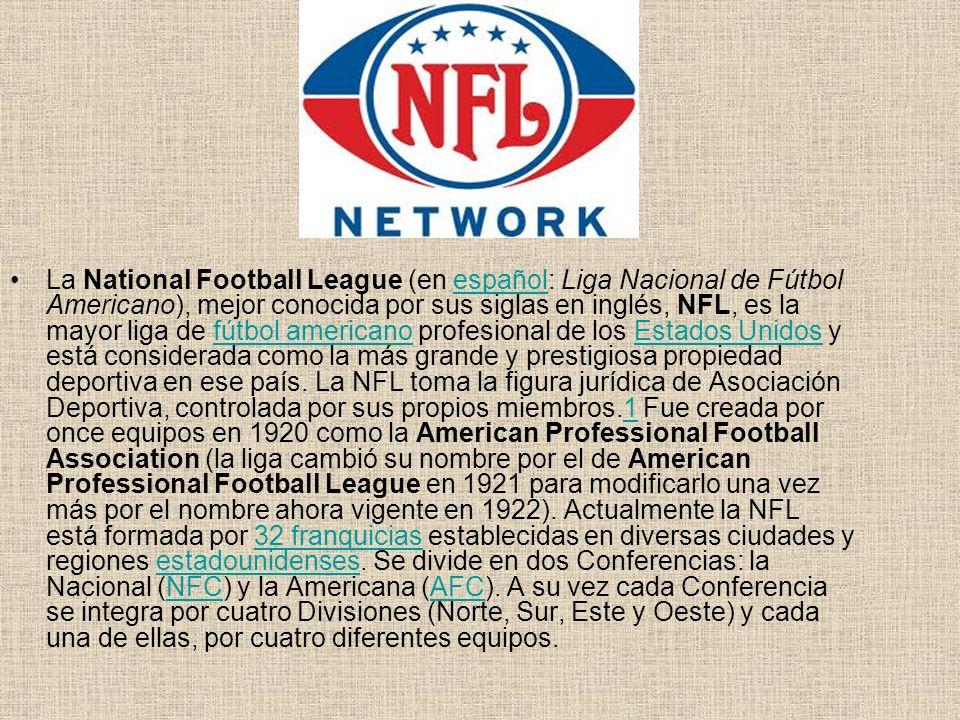 La National Football League (en español: Liga Nacional de Fútbol Americano), mejor conocida por sus siglas en inglés, NFL, es la mayor liga de fútbol