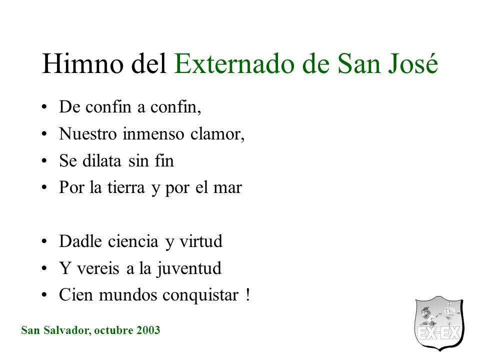 San Salvador, octubre 2003 Himno del Externado de San José De confin a confin, Nuestro inmenso clamor, Se dilata sin fin Por la tierra y por el mar Da