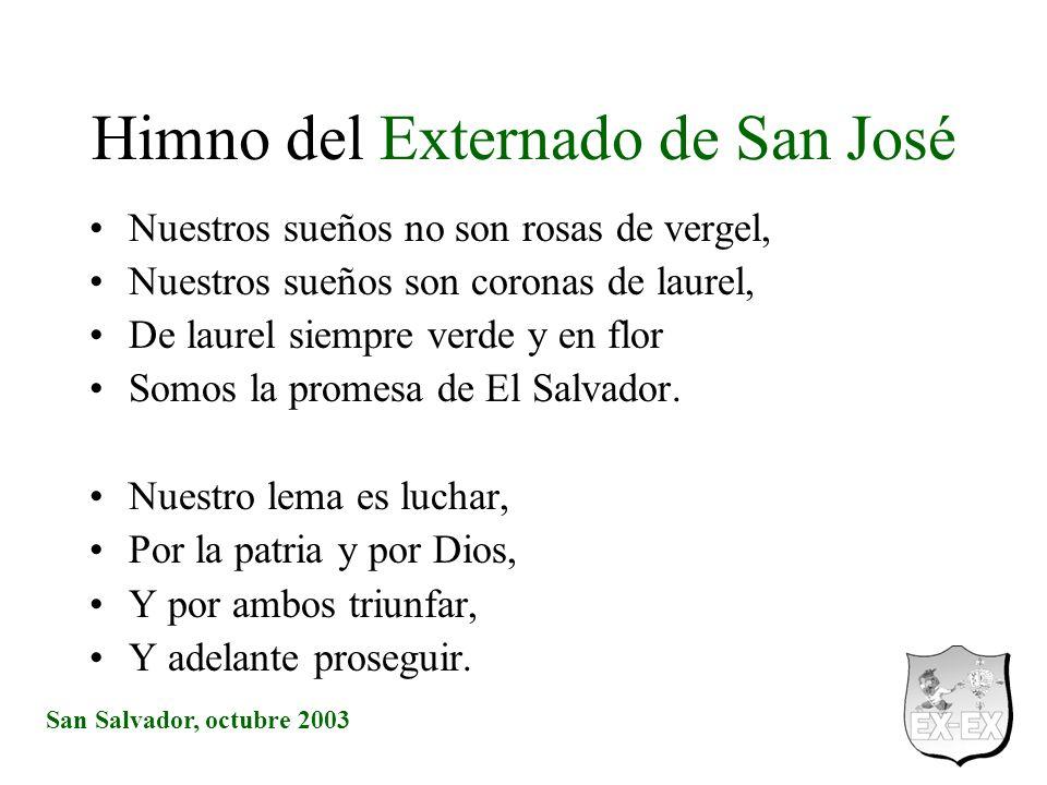 San Salvador, octubre 2003 Himno del Externado de San José Nuestros sueños no son rosas de vergel, Nuestros sueños son coronas de laurel, De laurel si