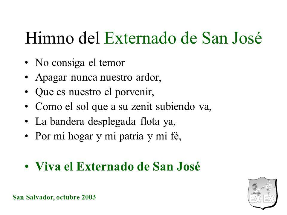 San Salvador, octubre 2003 Himno del Externado de San José No consiga el temor Apagar nunca nuestro ardor, Que es nuestro el porvenir, Como el sol que