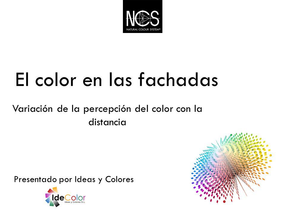 El color en las fachadas Variación de la percepción del color con la distancia Presentado por Ideas y Colores