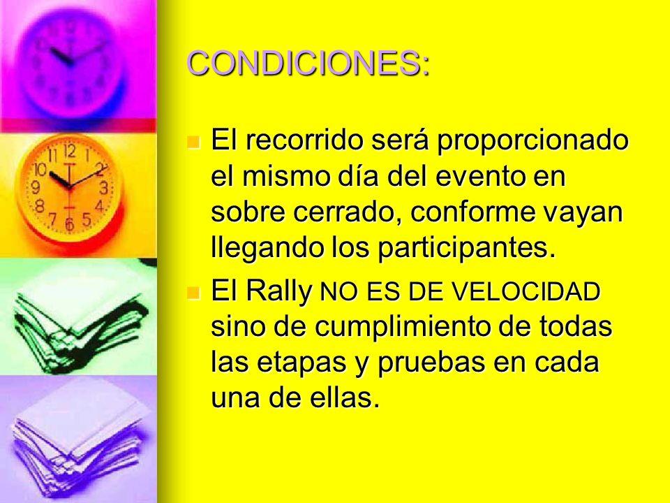 CONDICIONES: El recorrido será proporcionado el mismo día del evento en sobre cerrado, conforme vayan llegando los participantes. El recorrido será pr