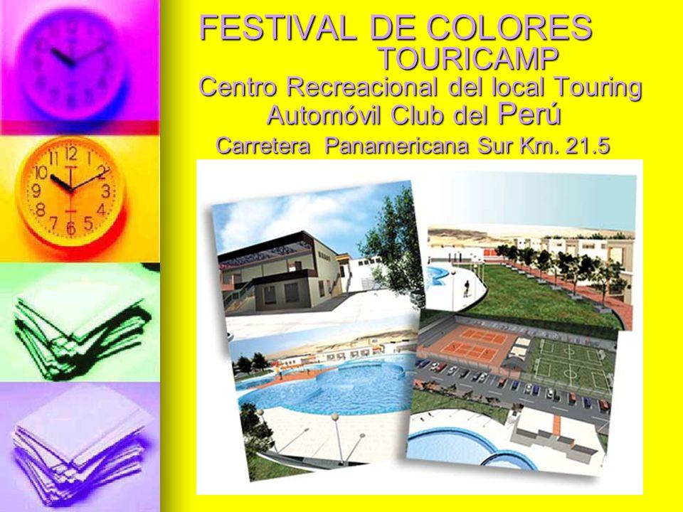FESTIVAL DE COLORES TOURICAMP Centro Recreacional del local Touring Automóvil Club del Perú Carretera Panamericana Sur Km. 21.5