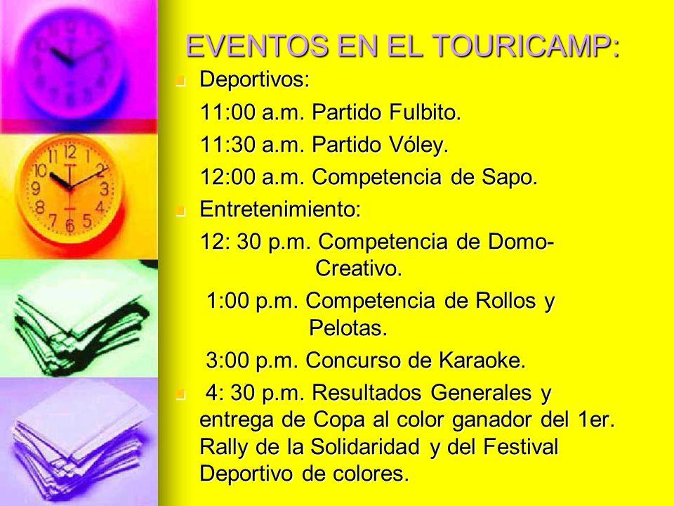 EVENTOS EN EL TOURICAMP: Deportivos: Deportivos: 11:00 a.m. Partido Fulbito. 11:30 a.m. Partido Vóley. 12:00 a.m. Competencia de Sapo. Entretenimiento