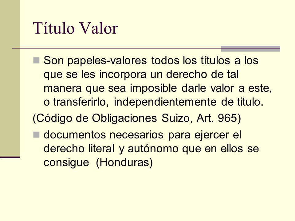 Título Valor Son papeles-valores todos los títulos a los que se les incorpora un derecho de tal manera que sea imposible darle valor a este, o transfe