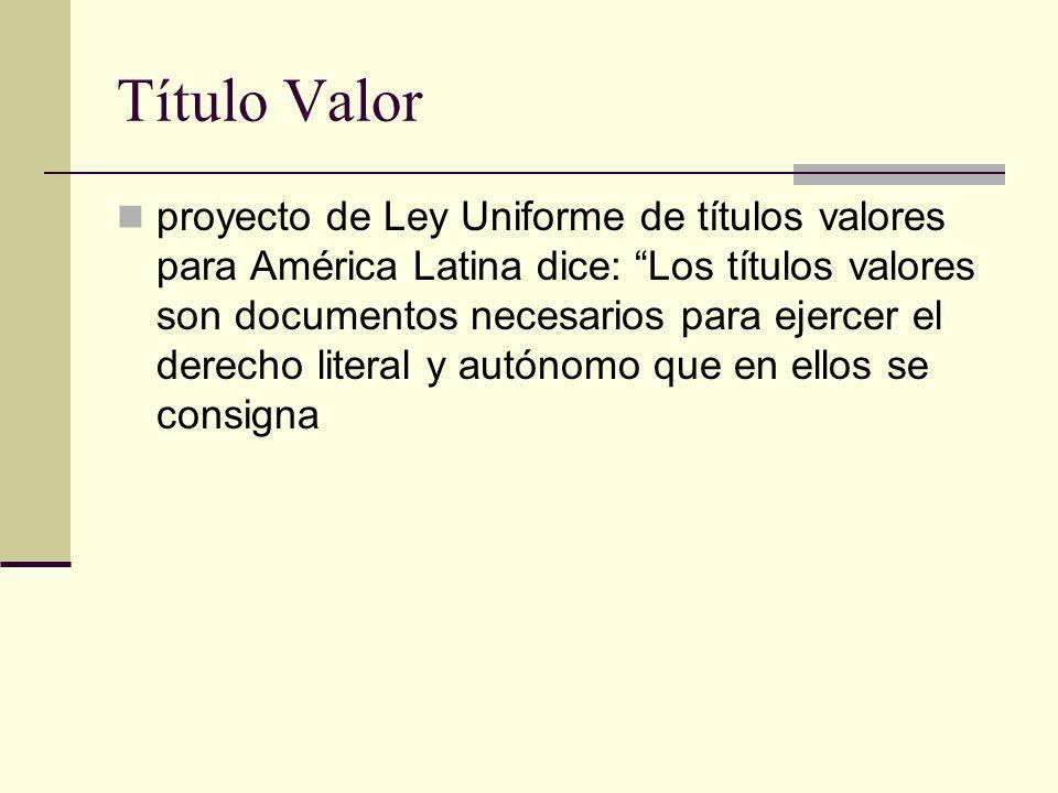 Título Valor proyecto de Ley Uniforme de títulos valores para América Latina dice: Los títulos valores son documentos necesarios para ejercer el derec