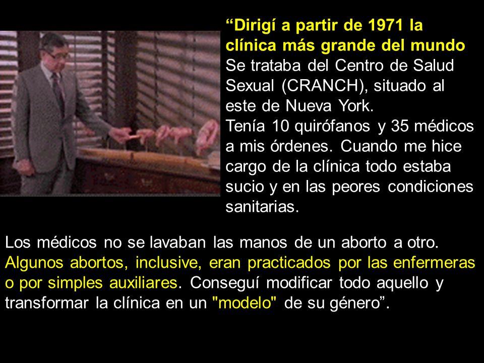 Dirigí a partir de 1971 la clínica más grande del mundo Se trataba del Centro de Salud Sexual (CRANCH), situado al este de Nueva York. Tenía 10 quiróf