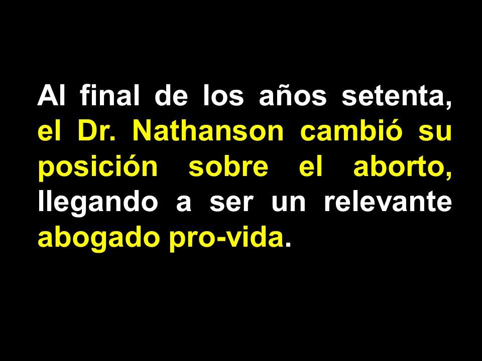 Al final de los años setenta, el Dr. Nathanson cambió su posición sobre el aborto, llegando a ser un relevante abogado pro-vida.