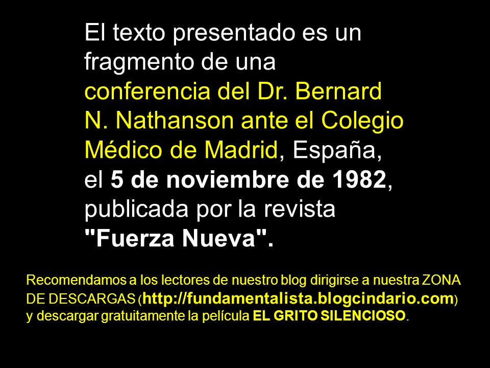 El texto presentado es un fragmento de una conferencia del Dr. Bernard N. Nathanson ante el Colegio Médico de Madrid, España, el 5 de noviembre de 198