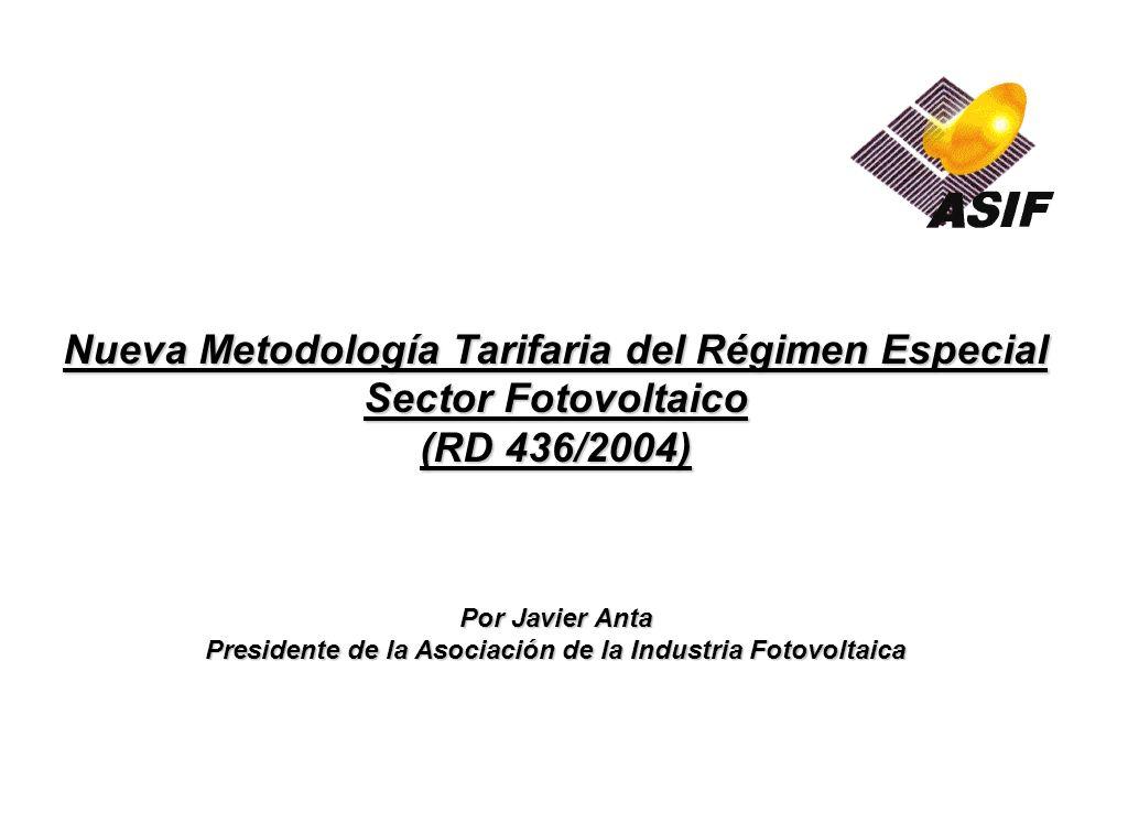 Nueva Metodología Tarifaria del Régimen Especial Sector Fotovoltaico (RD 436/2004) Por Javier Anta Presidente de la Asociación de la Industria Fotovol