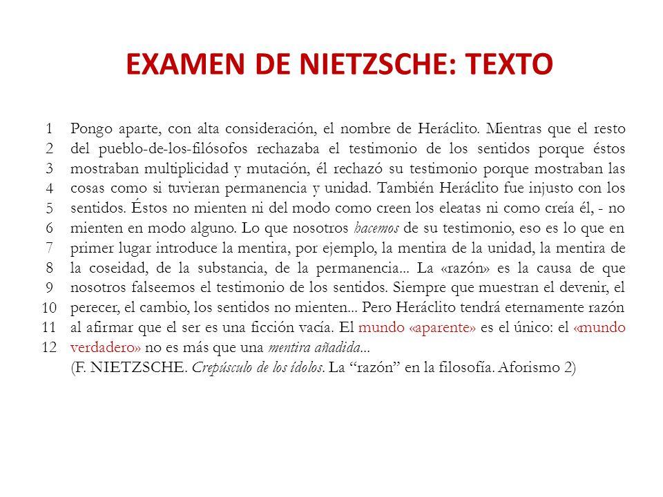 CUESTIÓN Nº 1: SÍNTESIS DEL TEXTO 1.- En el texto Nietzsche comienza señalando que, exceptuando a Heráclito, todos los filósofos coinciden en que los sentidos nos engañan porque nos muestran un mundo sujeto al devenir.