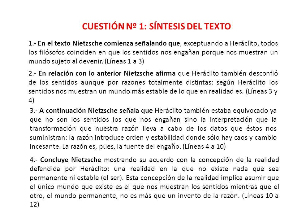 CUESTIÓN Nº 1: SÍNTESIS DEL TEXTO 1.- En el texto Nietzsche comienza señalando que, exceptuando a Heráclito, todos los filósofos coinciden en que los