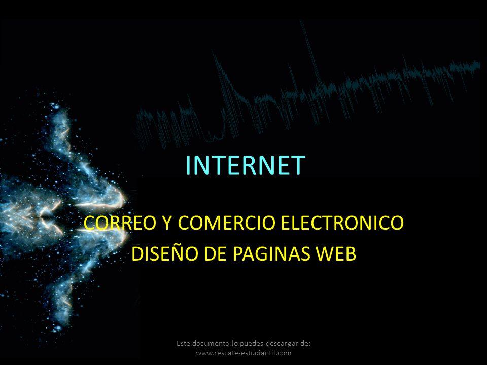 INTERNET CORREO Y COMERCIO ELECTRONICO DISEÑO DE PAGINAS WEB Este documento lo puedes descargar de: www.rescate-estudiantil.com