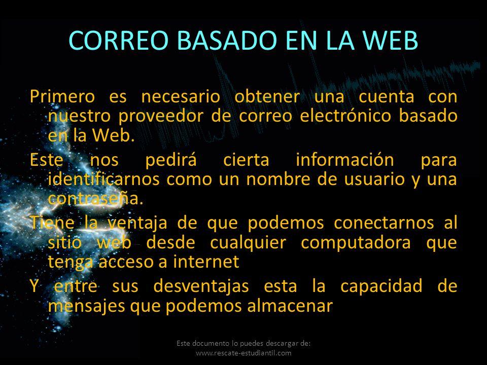 CORREO BASADO EN LA WEB Primero es necesario obtener una cuenta con nuestro proveedor de correo electrónico basado en la Web. Este nos pedirá cierta i