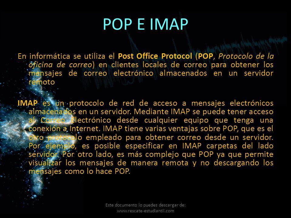 POP E IMAP En informática se utiliza el Post Office Protocol (POP, Protocolo de la oficina de correo) en clientes locales de correo para obtener los m