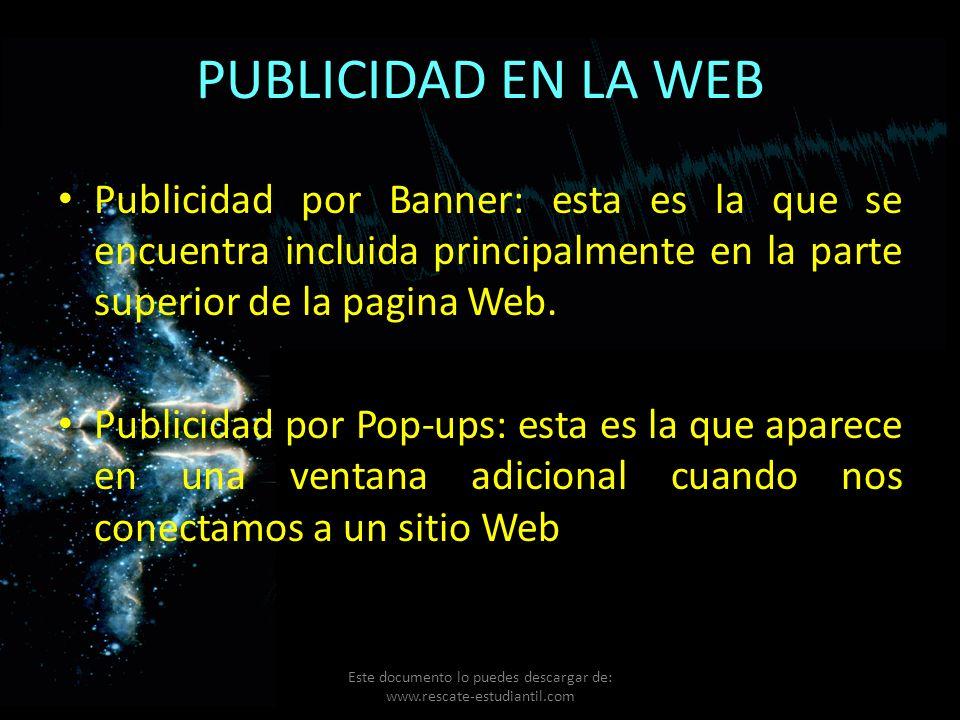 PUBLICIDAD EN LA WEB Publicidad por Banner: esta es la que se encuentra incluida principalmente en la parte superior de la pagina Web. Publicidad por