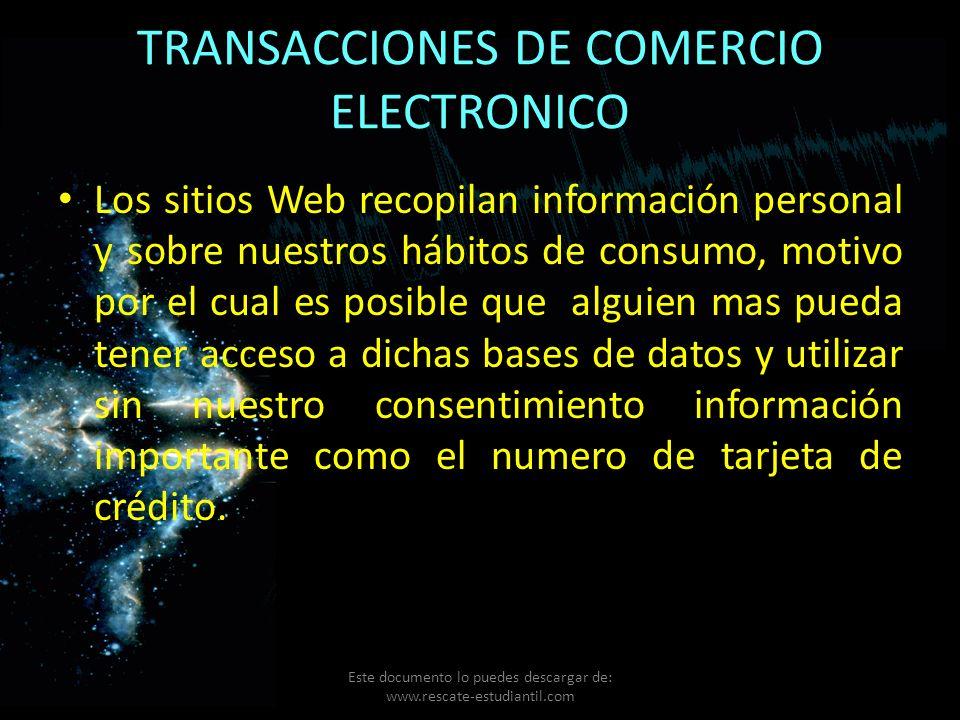 TRANSACCIONES DE COMERCIO ELECTRONICO Los sitios Web recopilan información personal y sobre nuestros hábitos de consumo, motivo por el cual es posible