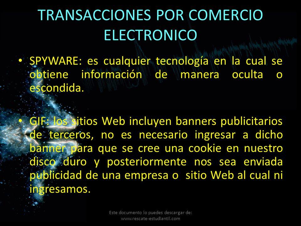 TRANSACCIONES POR COMERCIO ELECTRONICO SPYWARE: es cualquier tecnología en la cual se obtiene información de manera oculta o escondida. GIF: los sitio