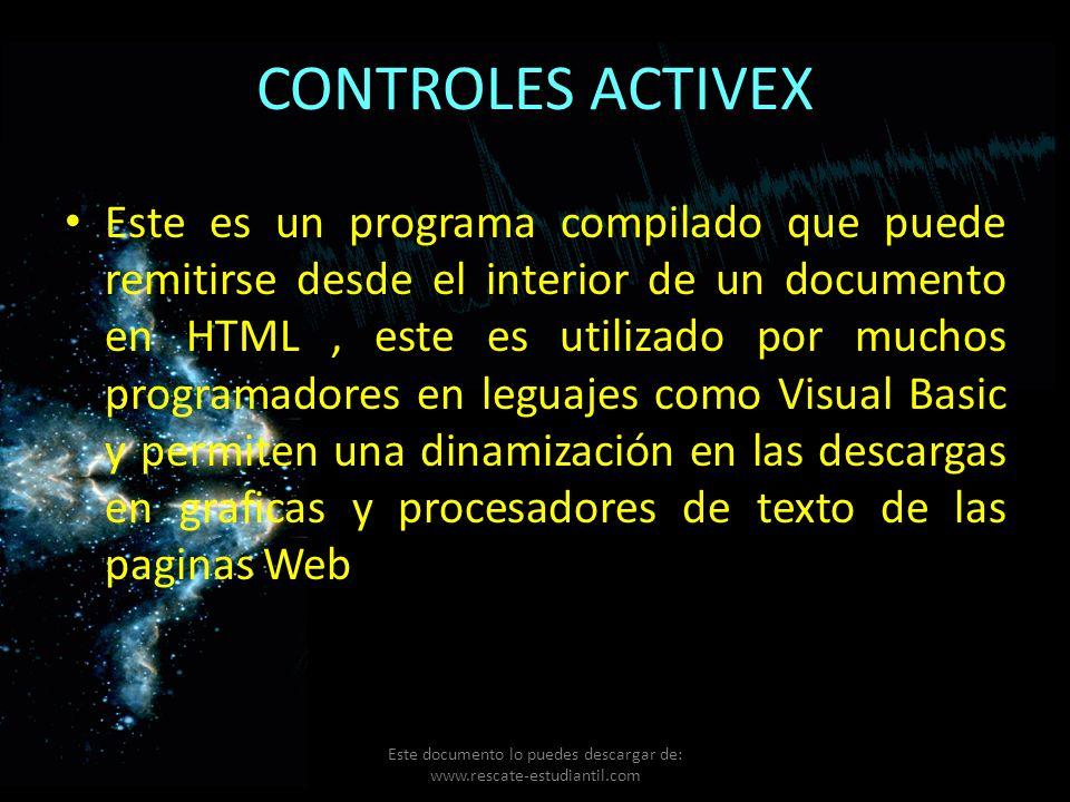 CONTROLES ACTIVEX Este es un programa compilado que puede remitirse desde el interior de un documento en HTML, este es utilizado por muchos programado