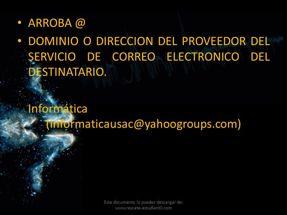 ARROBA @ DOMINIO O DIRECCION DEL PROVEEDOR DEL SERVICIO DE CORREO ELECTRONICO DEL DESTINATARIO. Informática (informaticausac@yahoogroups.com) Este doc