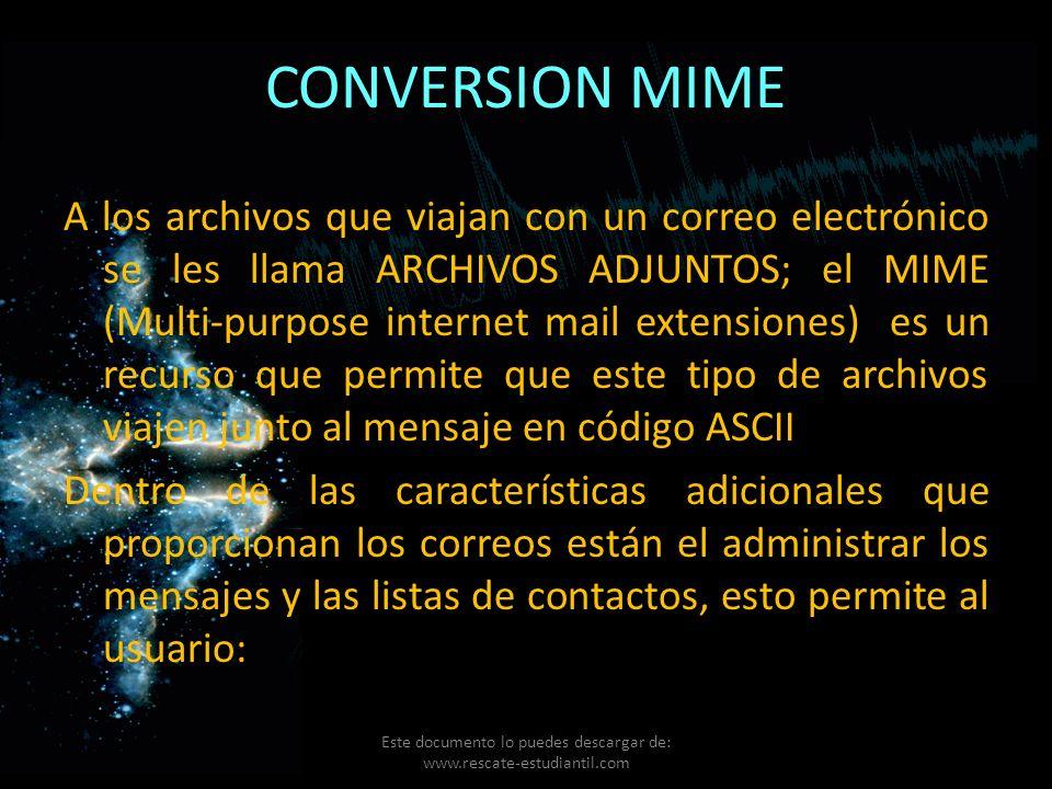 CONVERSION MIME A los archivos que viajan con un correo electrónico se les llama ARCHIVOS ADJUNTOS; el MIME (Multi-purpose internet mail extensiones)