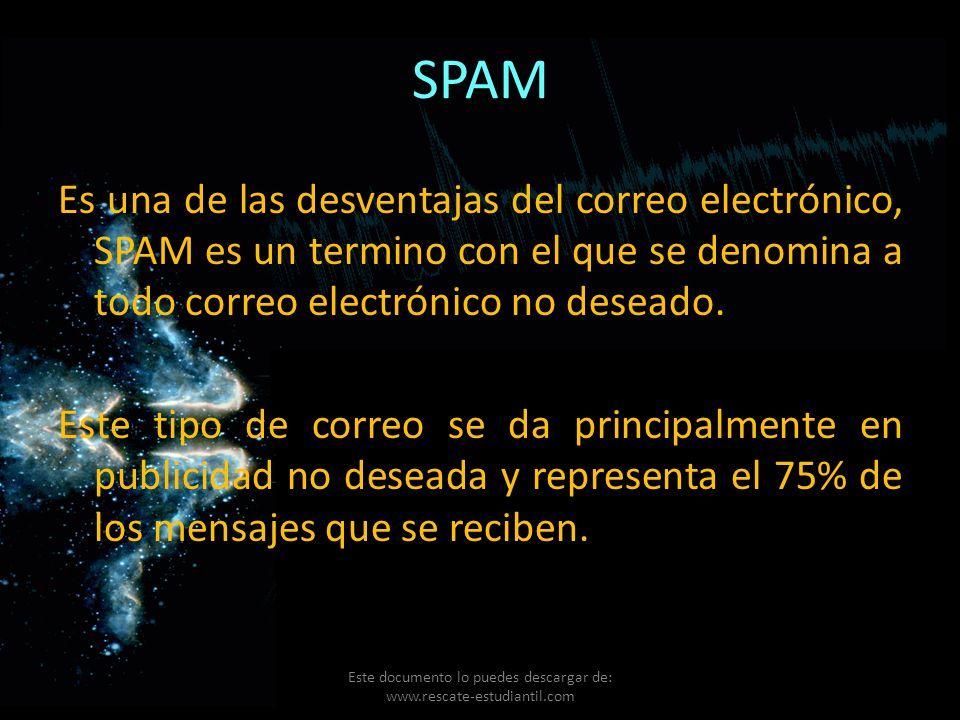 SPAM Es una de las desventajas del correo electrónico, SPAM es un termino con el que se denomina a todo correo electrónico no deseado. Este tipo de co