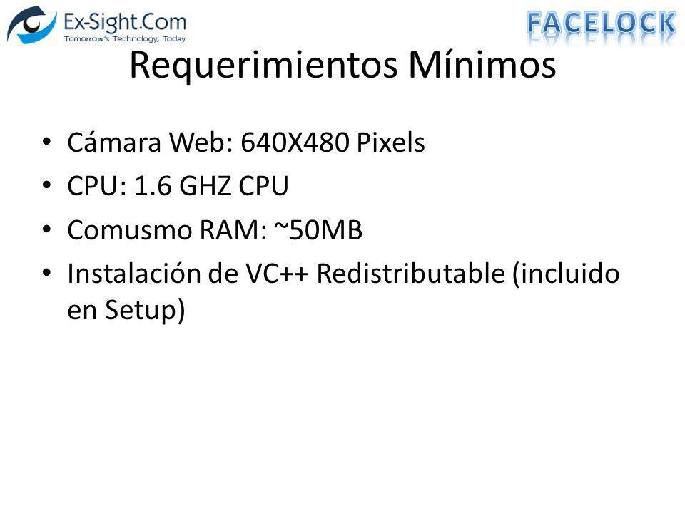 Requerimientos Mínimos Cámara Web: 640X480 Pixels CPU: 1.6 GHZ CPU Comusmo RAM: ~50MB Instalación de VC++ Redistributable (incluido en Setup)