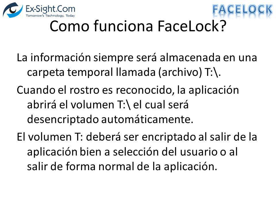 Como funciona FaceLock? La información siempre será almacenada en una carpeta temporal llamada (archivo) T:\. Cuando el rostro es reconocido, la aplic