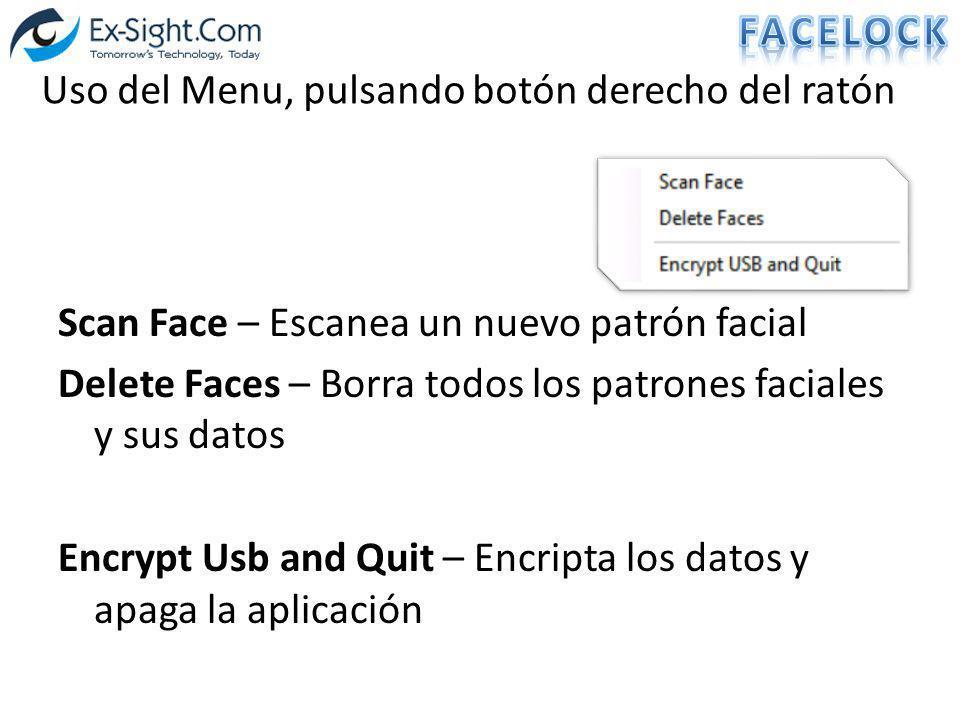 Uso del Menu, pulsando botón derecho del ratón Scan Face – Escanea un nuevo patrón facial Delete Faces – Borra todos los patrones faciales y sus datos