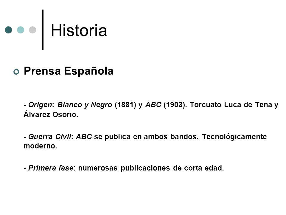 Historia Prensa Española - Origen: Blanco y Negro (1881) y ABC (1903). Torcuato Luca de Tena y Álvarez Osorio. - Guerra Civil: ABC se publica en ambos