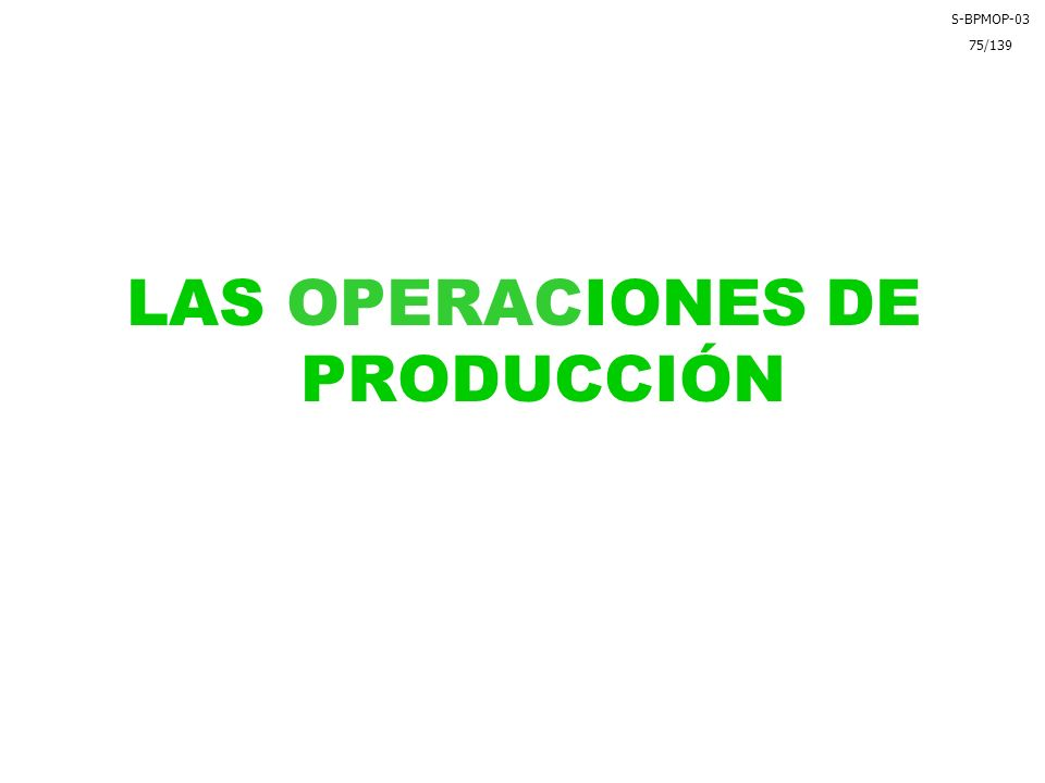 LAS OPERACIONES DE PRODUCCIÓN S-BPMOP-03 75/139