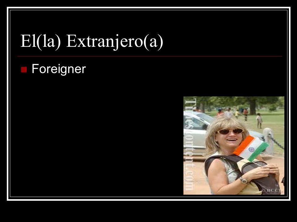 El(la) Extranjero(a) Foreigner