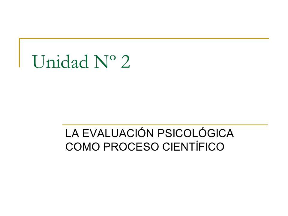 Unidad Nº 2 LA EVALUACIÓN PSICOLÓGICA COMO PROCESO CIENTÍFICO