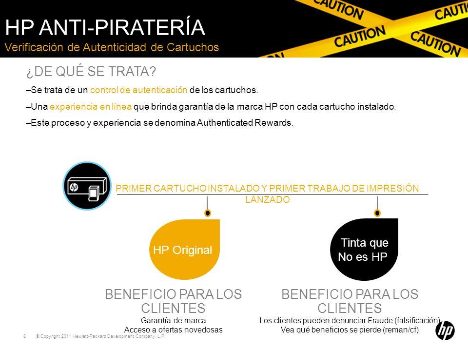 © Copyright 2011 Hewlett-Packard Development Company, L.P. 8 Verificación de Autenticidad de Cartuchos HP ANTI-PIRATERÍA ¿DE QUÉ SE TRATA? –Se trata d