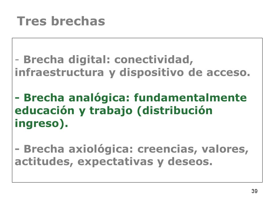 39 - Brecha digital: conectividad, infraestructura y dispositivo de acceso. - Brecha analógica: fundamentalmente educación y trabajo (distribución ing