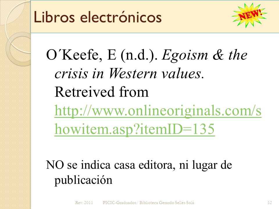 Libros electrónicos O´Keefe, E (n.d.). Egoism & the crisis in Western values. Retreived from http://www.onlineoriginals.com/s howitem.asp?itemID=135 h
