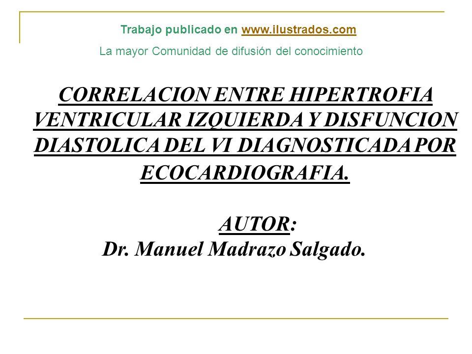 CORRELACION ENTRE HIPERTROFIA VENTRICULAR IZQUIERDA Y DISFUNCION DIASTOLICA DEL VI DIAGNOSTICADA POR ECOCARDIOGRAFIA. AUTOR: Dr. Manuel Madrazo Salgad