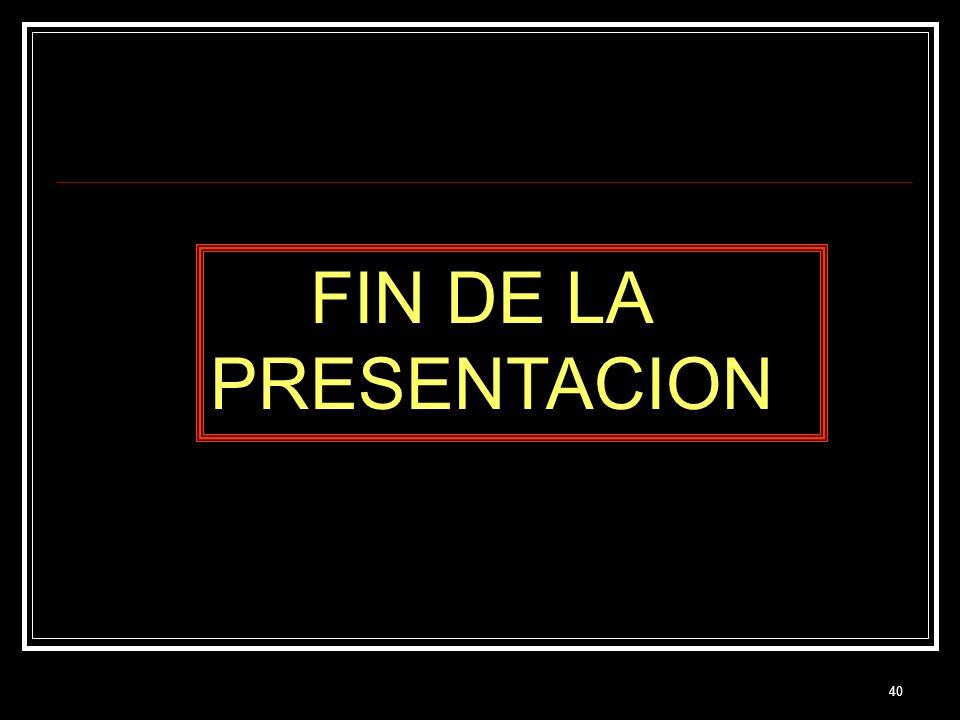 40 FIN DE LA PRESENTACION