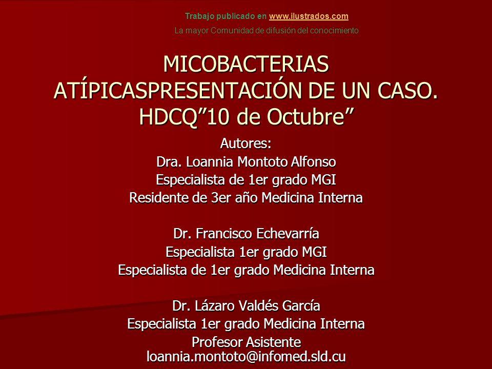 MICOBACTERIAS ATÍPICASPRESENTACIÓN DE UN CASO. HDCQ10 de Octubre Autores: Dra.