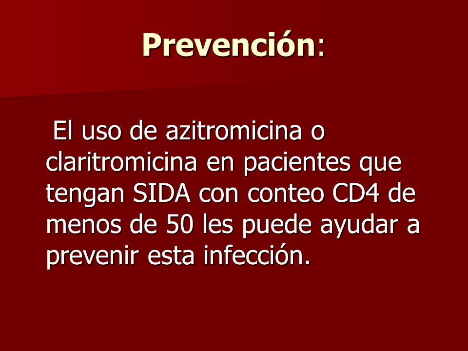 Prevención: El uso de azitromicina o claritromicina en pacientes que tengan SIDA con conteo CD4 de menos de 50 les puede ayudar a prevenir esta infección.