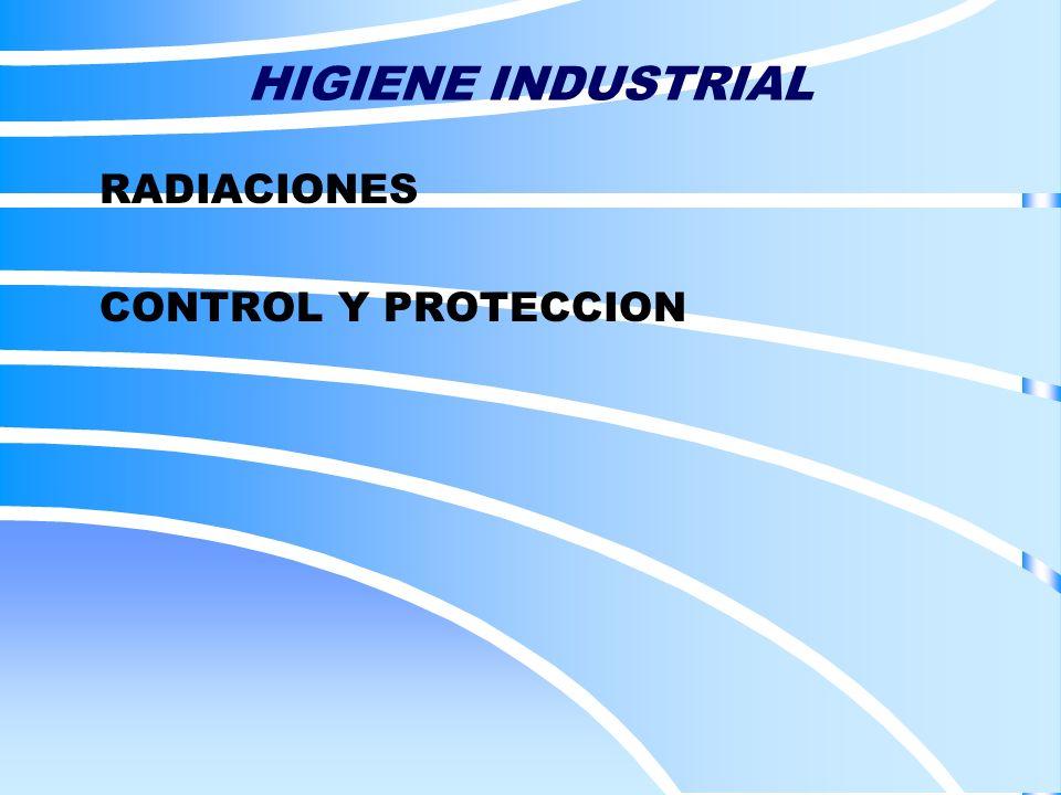 HIGIENE INDUSTRIAL RADIACIONES CONTROL Y PROTECCION
