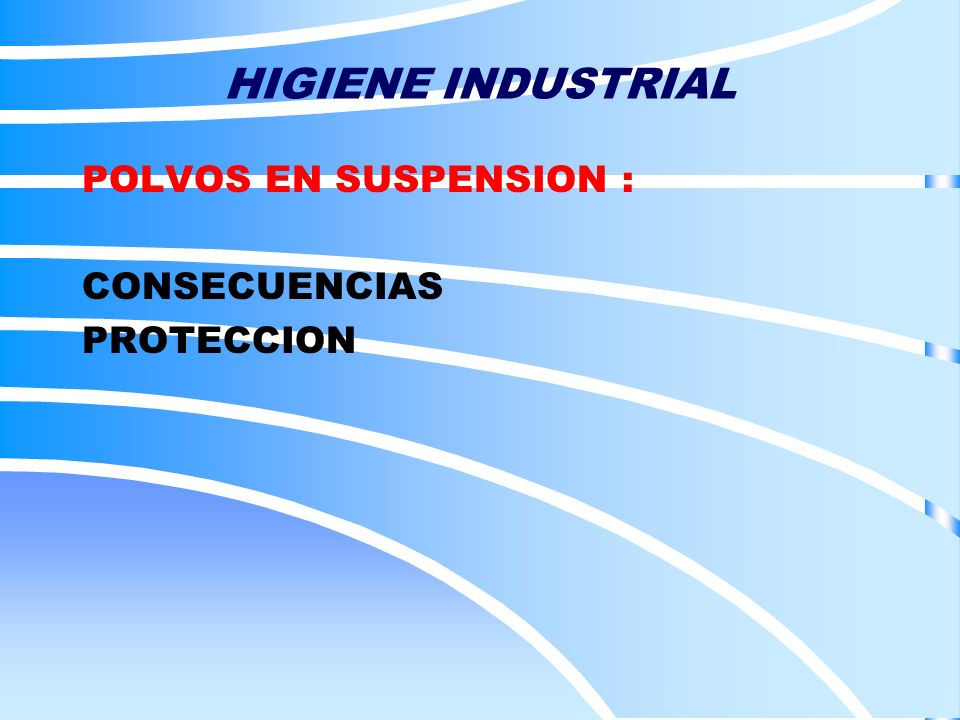 HIGIENE INDUSTRIAL POLVOS EN SUSPENSION : CONSECUENCIAS PROTECCION