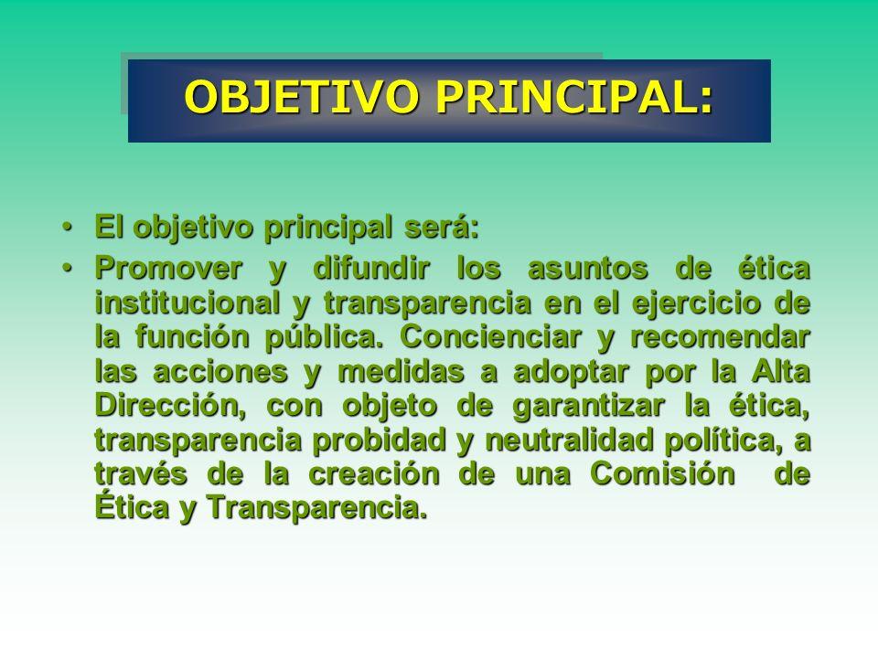 OBJETIVO PRINCIPAL: El objetivo principal será:El objetivo principal será: Promover y difundir los asuntos de ética institucional y transparencia en e