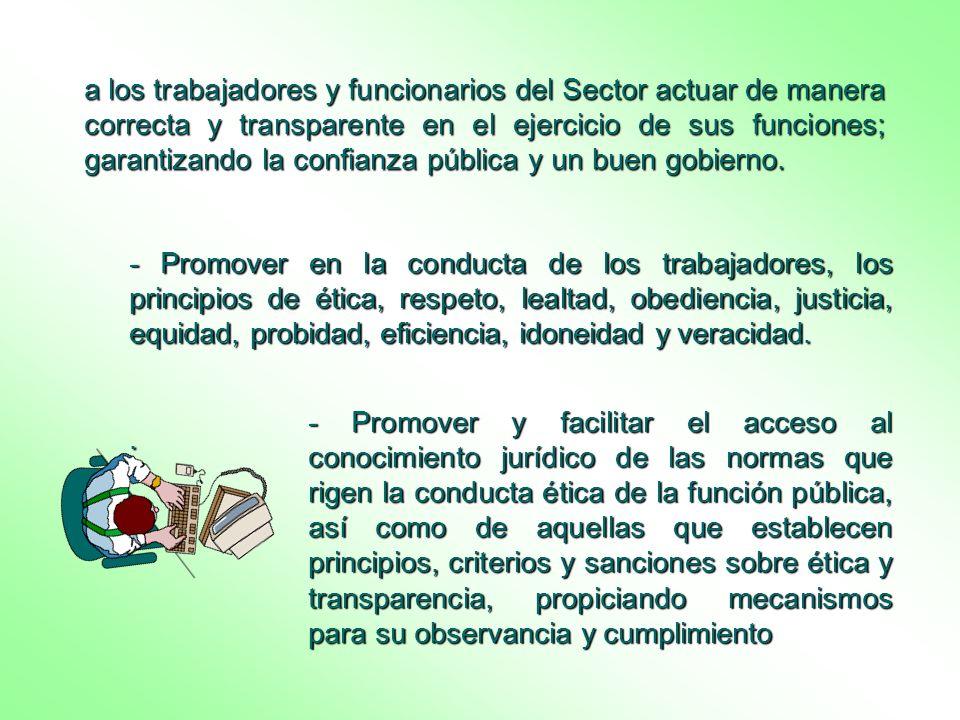 a los trabajadores y funcionarios del Sector actuar de manera correcta y transparente en el ejercicio de sus funciones; garantizando la confianza públ