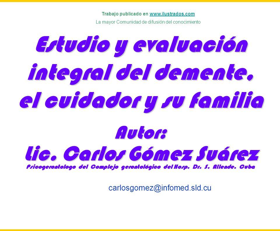 Hosp. Dr. S. ALLENDE Complejo Gerontológico Lic. Carlos Gómez Suárez 1 Estudio y evaluación integral del demente, el cuidador y su familia Autor: Lic.