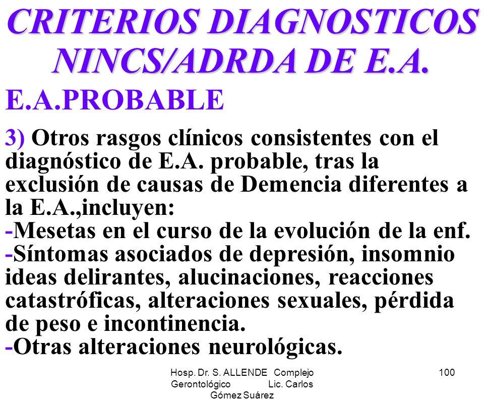 Hosp. Dr. S. ALLENDE Complejo Gerontológico Lic. Carlos Gómez Suárez 100 CRITERIOS DIAGNOSTICOS NINCS/ADRDA DE E.A. E.A.PROBABLE 3) Otros rasgos clíni